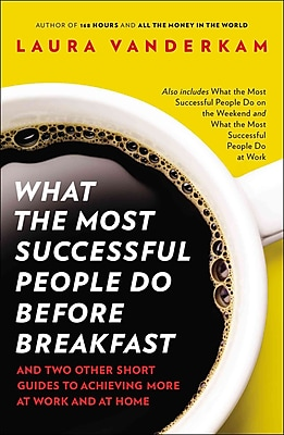 What the Most Successful People Do Before Breakfast Laura Vanderkam Paperback
