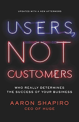 Users, Not Customers Aaron Shapiro Paperback