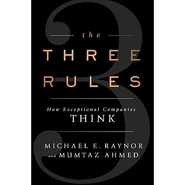 The Three Rules Michael E. Raynor, Mumtaz Ahmed Hardcover