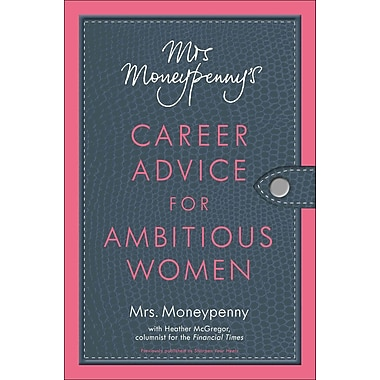 Mrs. Moneypenny's Career Advice for Ambitious Women Mrs. Moneypenny Paperback