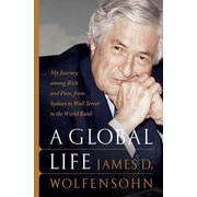 A Global Life: My Journey Among Rich and Poor, from Sydney to Wall Street to the World Bank James D. Wolfensohn Hardcover
