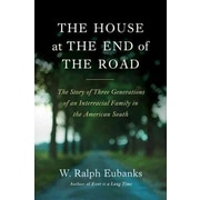 The House at the End of the Road W. Ralph Eubanks Hardcover