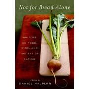 Not for Bread Alone Dan Halpern Paperback