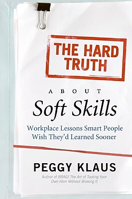 The Hard Truth About Soft Skills Peggy Klaus Paperback