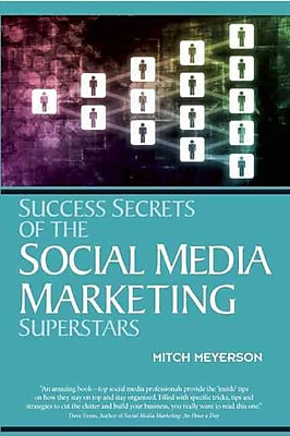 Success Secrets of the Social Media Marketing Superstars Mitch Meyerson Paperback