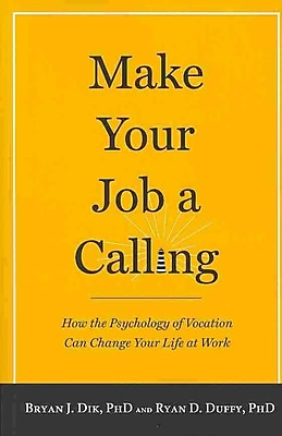 Make Your Job a Calling Bryan J. Dik , Ryan D. Duffy Paperback