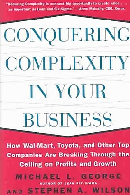Conquering Complexity in Your Business Michael L. George, Stephen Wilson Hardcover