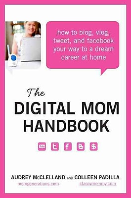 The Digital Mom Handbook Audrey Mcclelland, Colleen Padilla Paperback