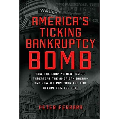 America's Ticking Bankruptcy Bomb Peter Ferrara Hardcover
