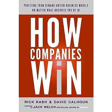 How Companies Win Rick Kash, David Calhoun Hardcover