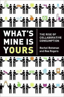 What's Mine Is Yours Rachel Botsman, Roo Rogers The Rise of Collaborative Consumption Hardcover