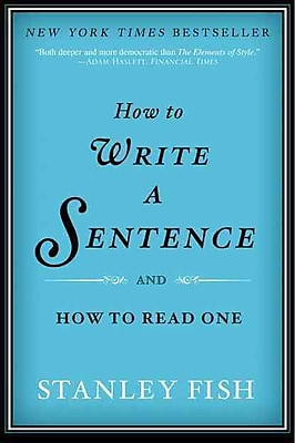 How to Write a Sentence Stanley Fish And How to Read One Paperback
