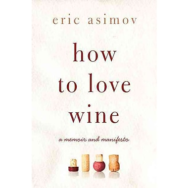 How to Love Wine Eric Asimov Hardcover