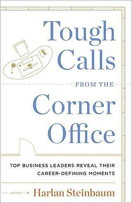 Tough Calls from the Corner Office Harlan Steinbaum, Michael Steinbaum, Dave Conti Hardcover