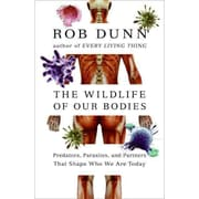 The Wild Life Of Our Bodies Rob Dunn Hardcover