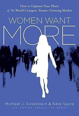 Women Want More Michael J. Silverstein, Kate Sayre, John Butman Hardcover