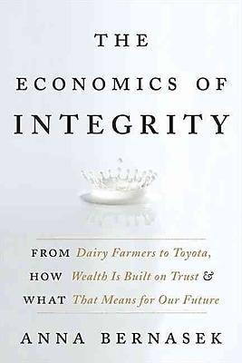 The Economics of Integrity Anna Bernasek Hardcover