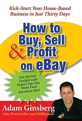 How to Buy, Sell, and Profit on eBay Adam Ginsberg Kick-Start Your Home-Based Business in Just Thirty Days Paperback
