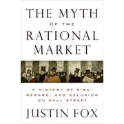 The Myth of the Rational Market Justin Fox Hardcover