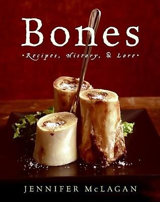 Bones Jennifer McLagan Recipes, History, and Lore Hardcover