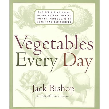 Vegetables Every Day Jack Bishop The Definitive Guide to Buying and Cooking Today's Produce With More Than 350 Recipes Hardcover