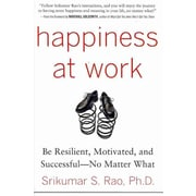 Happiness at Work Srikumar Rao  Be Resilient, Motivated, and Successful - No Matter What Hardcover