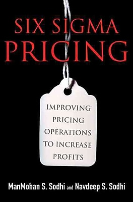 Six Sigma Pricing ManMohan S. Sodhi, Navdeep S. Sodhi Paperback