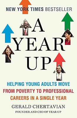 A Year Up: Helping Young Adults Move from Poverty to Professional Careers in a Single Year Paperback