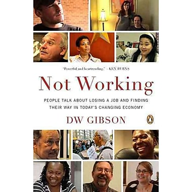Not Working: People Talk About Losing a Job and Finding Their Way in Today's Changing Economy