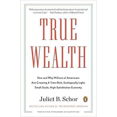 True Wealth Juliet B. Schor True Wealth: Paperback