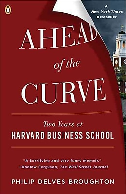 Ahead of the Curve: Two Years at Harvard Business School Philip Delves Broughton Paperback