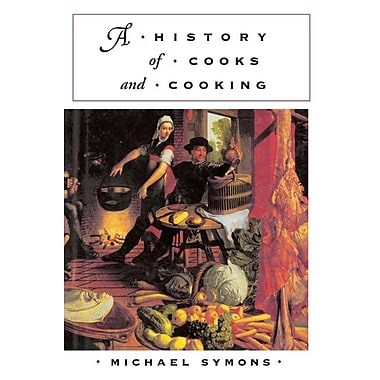 A History of Cooks and Cooking (The Food Series) Michael Symons Paperback