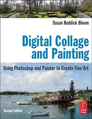 Digital Collage and Painting: Using Photoshop and Painter to Create Fine Art Paperback