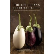The Epicurean's Good Food Guide: Buying and Using Ingredients from Around the World Roz Denny
