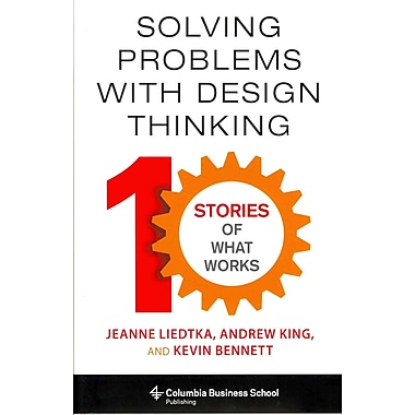 Solving Problems with Design Thinking Jeanne Liedtka , Andrew King , Kevin Bennett Hardcover