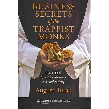 Business Secrets of the Trappist Monks August Turak Hardcover