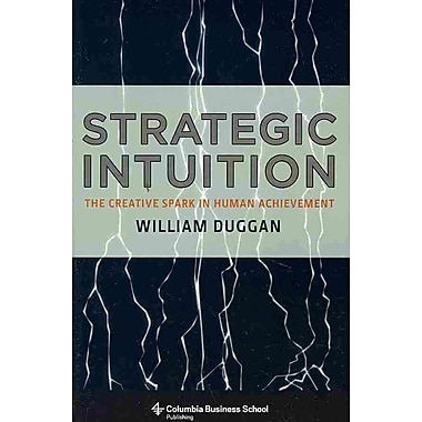 Strategic Intuition: The Creative Spark in Human Achievement William Duggan Paperback