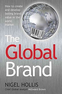 The Global Brand: How to Create & Develop Lasting Brand Value in the World Market