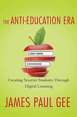 The Anti-Education Era: Creating Smarter Students through Digital Learning James Paul Gee Paperback