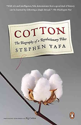 Cotton: The Biography of a Revolutionary Fiber Stephen Yafa Paperback