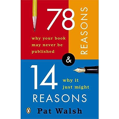 78 Reasons Why Your Book May Never Be Published And 14 Reasons Why It Just Might Paperback