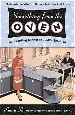 Something from the Oven: Reinventing Dinner in 1950s America Laura Shapiro Paperback 521918