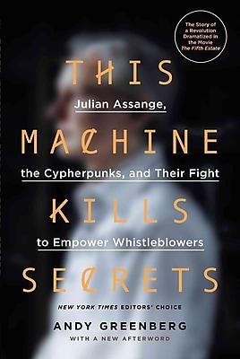 This Machine Kills Secrets Andy Greenberg Paperback