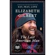 The Last American Man Elizabeth Gilbert Paperback