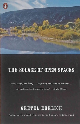 The Solace of Open Spaces Gretel Ehrlich Paperback