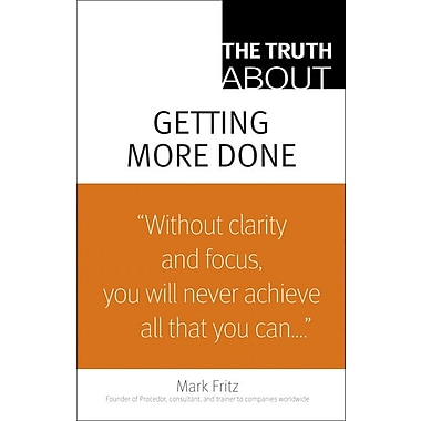 The Truth About Getting More Done Mark Fritz Paperback