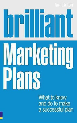 Brilliant Marketing Plans: What to Know & Do to Make a Successful Plan Ian Linton Paperback