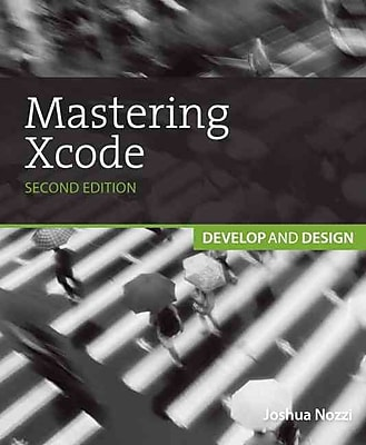 Mastering Xcode: Develop and Design (Second Edition) Maurice Kelly, Joshua Nozzi Paperback