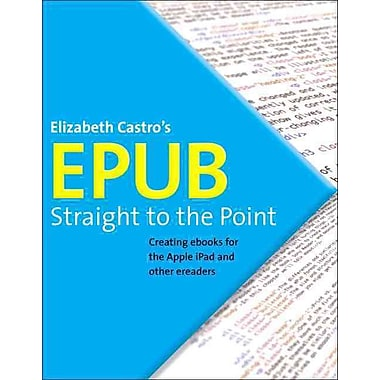 EPUB Straight to the Point: Creating ebooks for the Apple iPad Elizabeth Castro Paperback