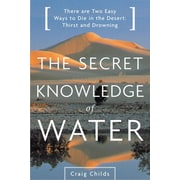 The Secret Knowledge of Water : American Desert Craig Childs Paperback
